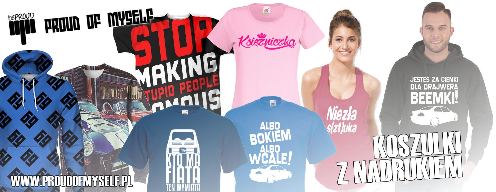 Sklep z koszulkami - Stylowe koszulki z nadrukiem PROUD OF MYSELF - Gliwice, Śląsk - Nadruk na koszulkach, bluzach i gadżetach