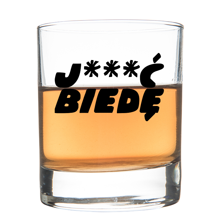 Jebać biedę - szklanka do whisky z nadrukiem