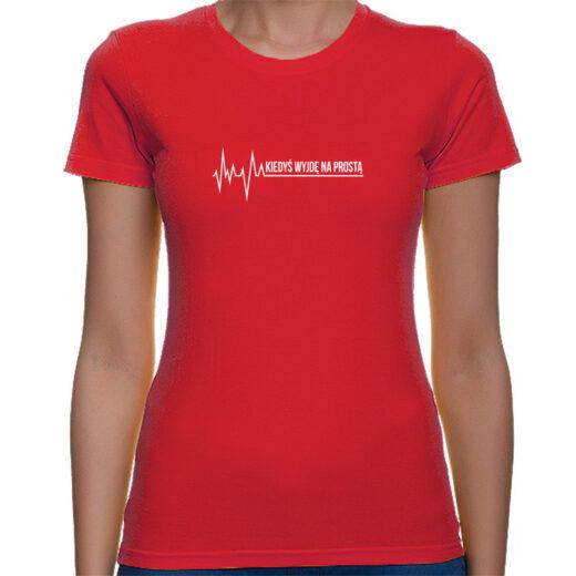 Kiedyś wyjdę na prostą - koszulka z nadrukiem
