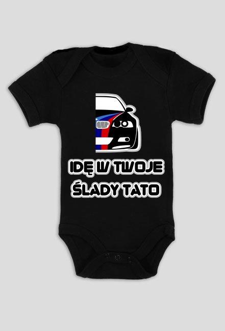 BMW E46 - idę w Twoje ślady, Tato - bodziaki / body niemowlęce z nadrukiem